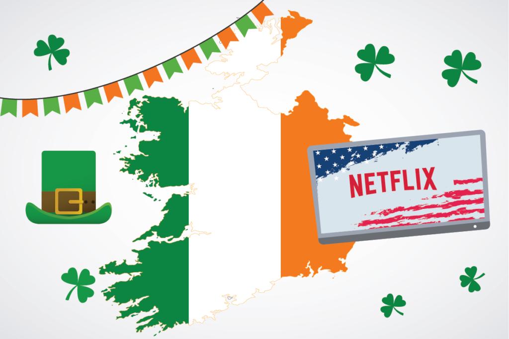 Get American Netflix in Ireland