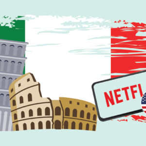 How to Watch US Netflix in Italy